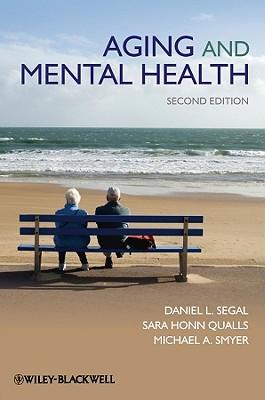 Aging and Mental Health By Smyer, Michael A./ Qualls, Sara Honn/ Segal, Daniel L.